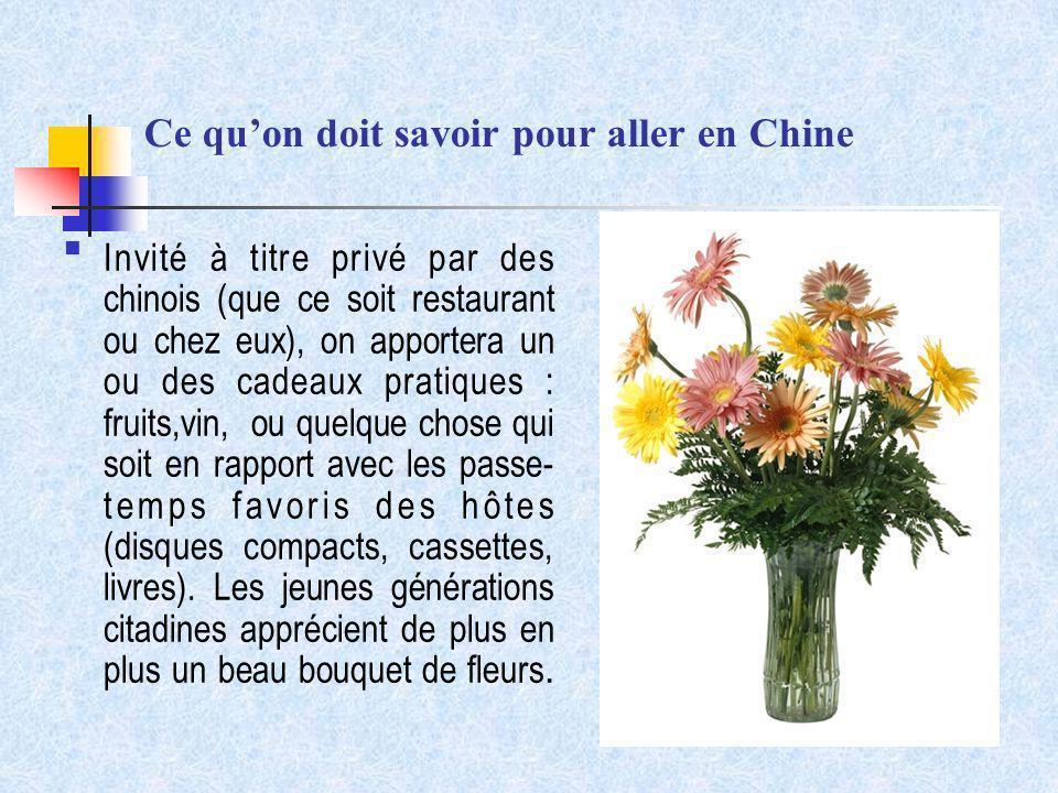 Ce quon doit savoir pour aller en Chine Invité à titre privé par des chinois (que ce soit restaurant ou chez eux), on apportera un ou des cadeaux prat