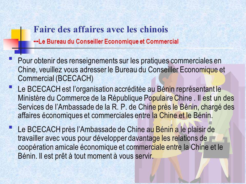 Faire des affaires avec les chinois -- Le Bureau du Conseiller Economique et Commercial Pour obtenir des renseignements sur les pratiques commerciales