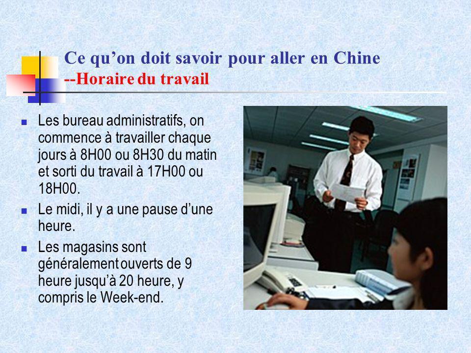 Ce quon doit savoir pour aller en Chine --Horaire du travail Les bureau administratifs, on commence à travailler chaque jours à 8H00 ou 8H30 du matin