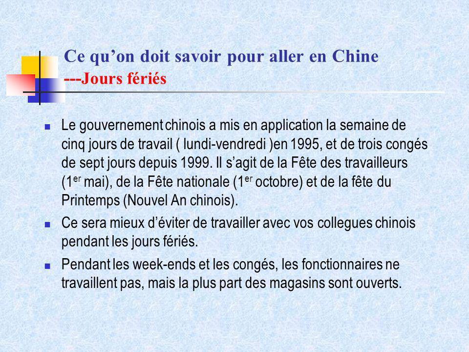 Ce quon doit savoir pour aller en Chine --- Jours fériés Le gouvernement chinois a mis en application la semaine de cinq jours de travail ( lundi-vend