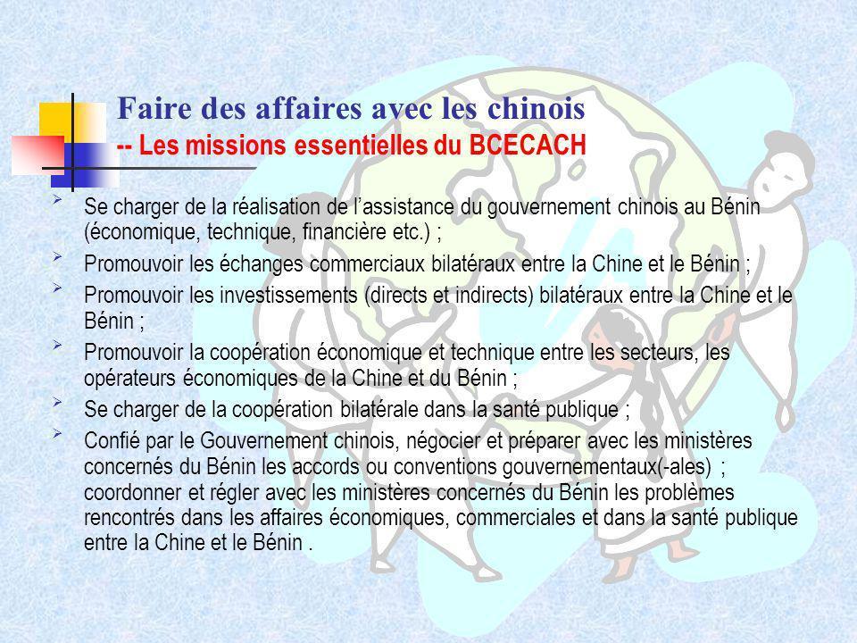 Faire des affaires avec les chinois -- Les missions essentielles du BCECACH Se charger de la réalisation de lassistance du gouvernement chinois au Bén