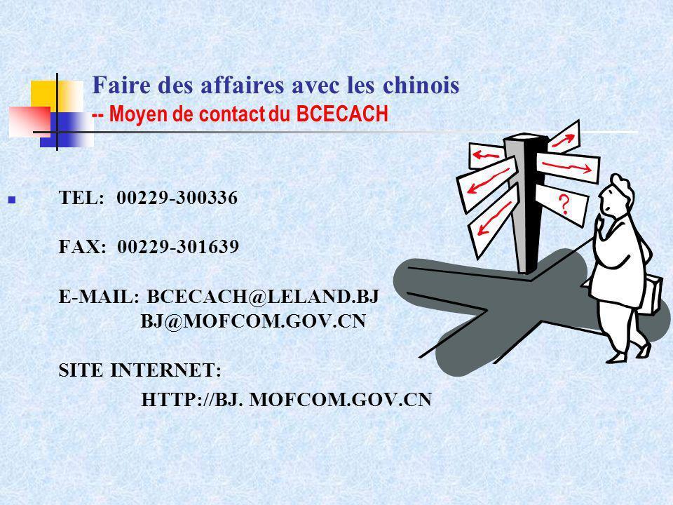 Faire des affaires avec les chinois -- Moyen de contact du BCECACH TEL: 00229-300336 FAX: 00229-301639 E-MAIL: BCECACH@LELAND.BJ BJ@MOFCOM.GOV.CN SITE