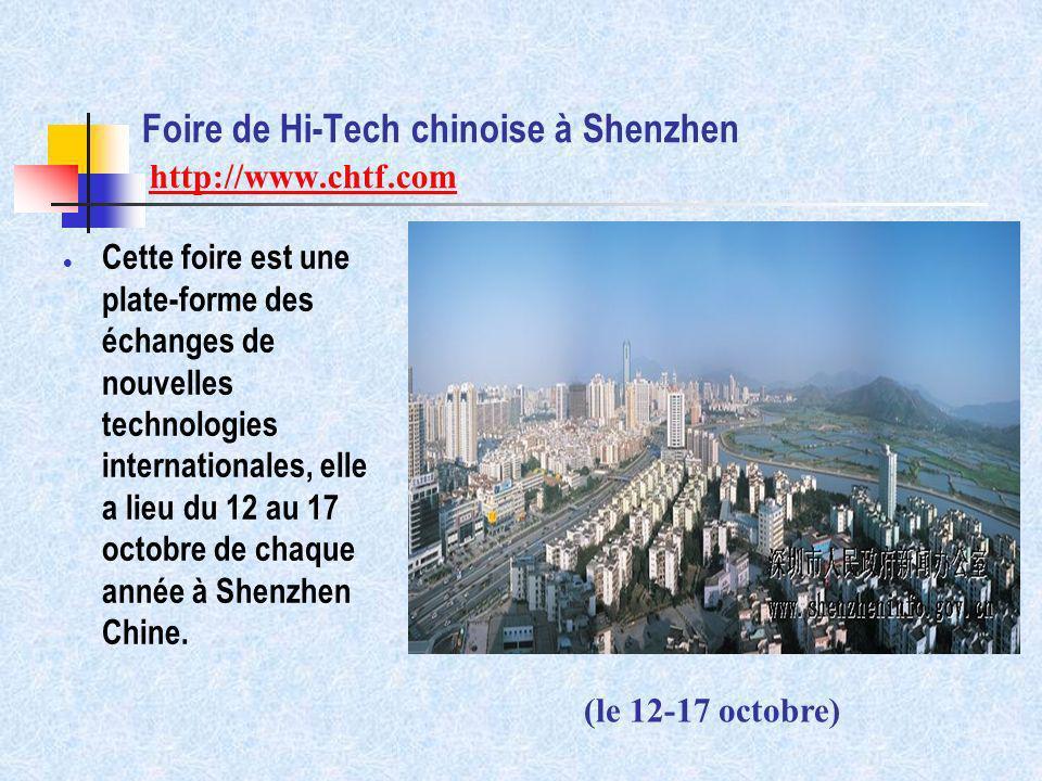Foire de Hi-Tech chinoise à Shenzhen http://www.chtf.comwww.chtf.com Cette foire est une plate-forme des échanges de nouvelles technologies internatio