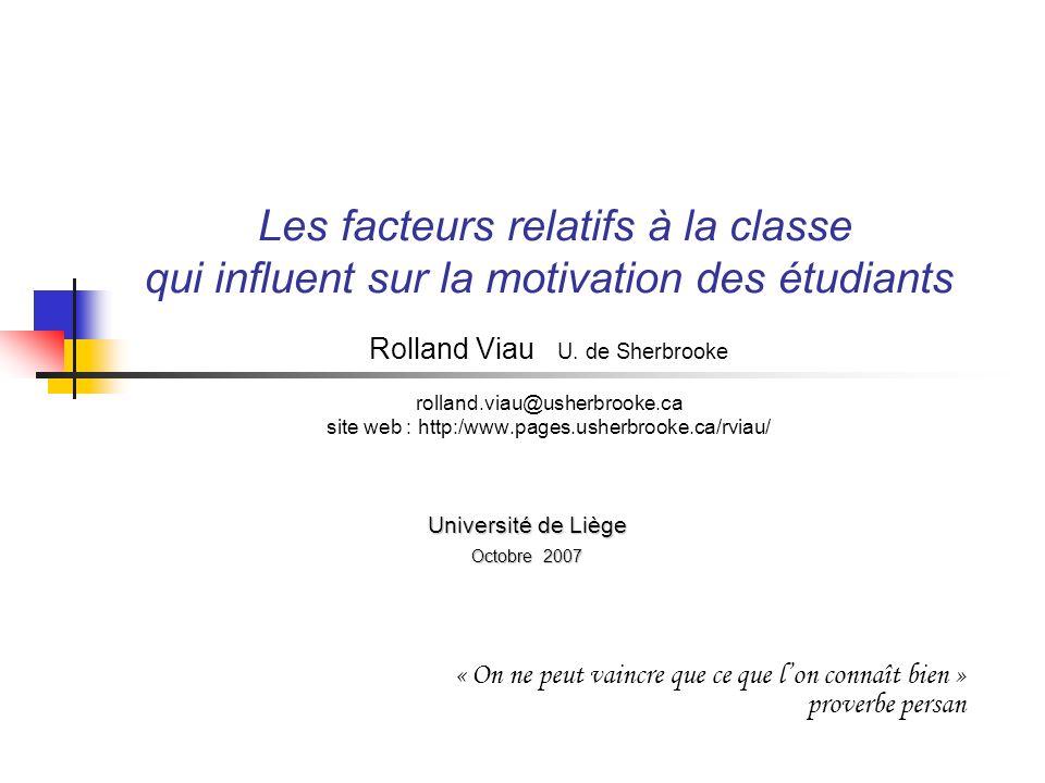 Les facteurs relatifs à la classe qui influent sur la motivation des étudiants Rolland Viau U. de Sherbrooke rolland.viau@usherbrooke.ca site web : ht