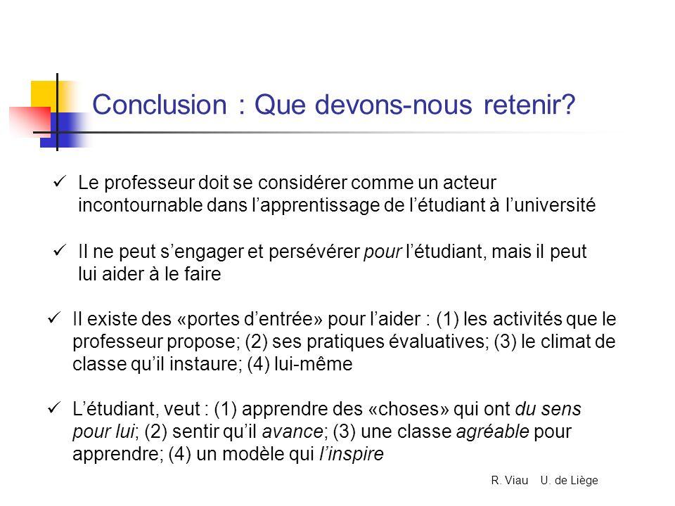Conclusion : Que devons-nous retenir? Le professeur doit se considérer comme un acteur incontournable dans lapprentissage de létudiant à luniversité I