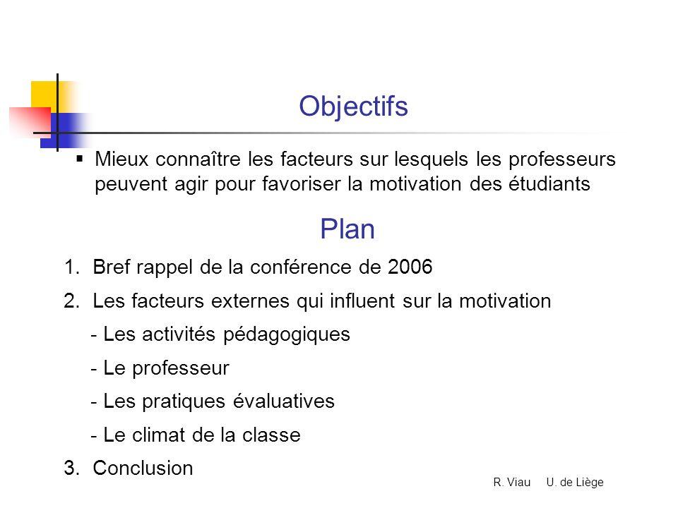 Plan 1. Bref rappel de la conférence de 2006 2. Les facteurs externes qui influent sur la motivation - Les activités pédagogiques - Le professeur - Le