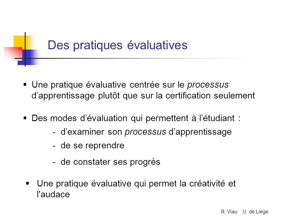 Des pratiques évaluatives Une pratique évaluative centrée sur le processus dapprentissage plutôt que sur la certification seulement Une pratique évalu