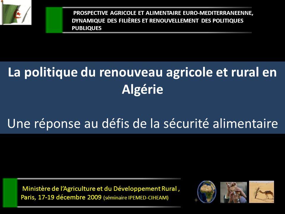 La politique du renouveau agricole et rural en Algérie Une réponse au défis de la sécurité alimentaire PROSPECTIVE AGRICOLE ET ALIMENTAIRE EURO-MEDITE