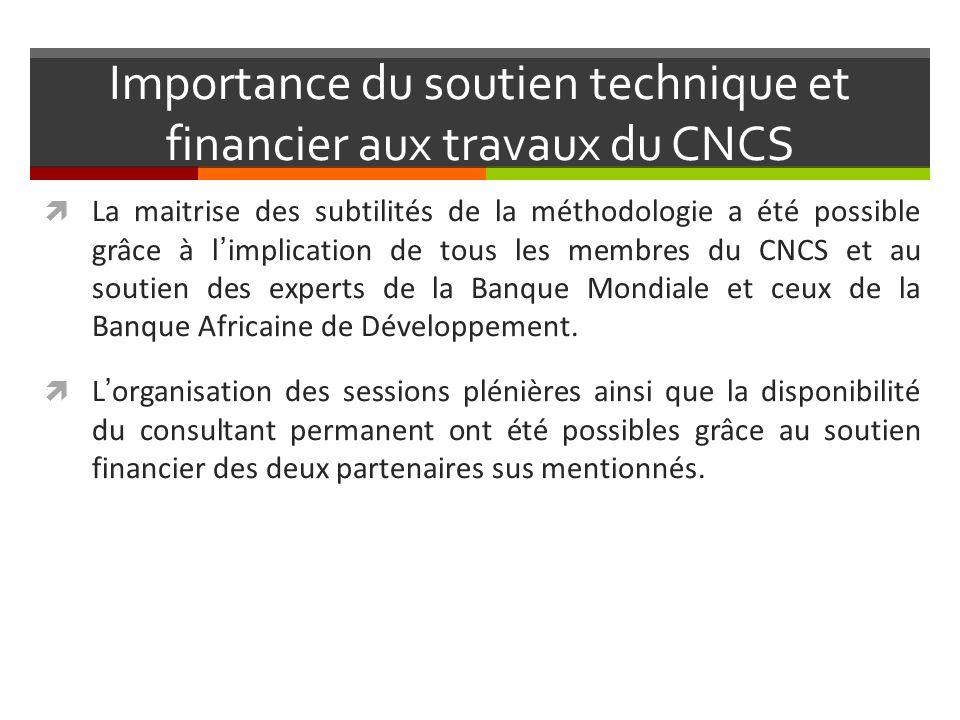 Importance du soutien technique et financier aux travaux du CNCS La maitrise des subtilités de la méthodologie a été possible grâce à limplication de tous les membres du CNCS et au soutien des experts de la Banque Mondiale et ceux de la Banque Africaine de Développement.