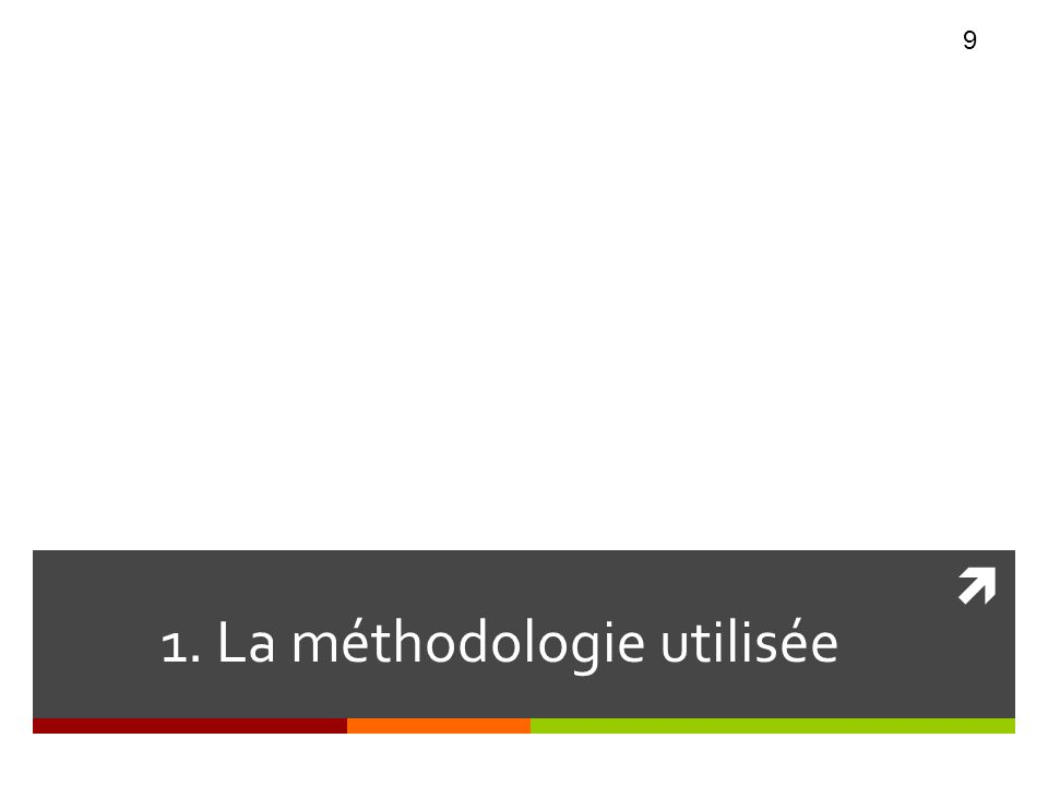1. La méthodologie utilisée 9