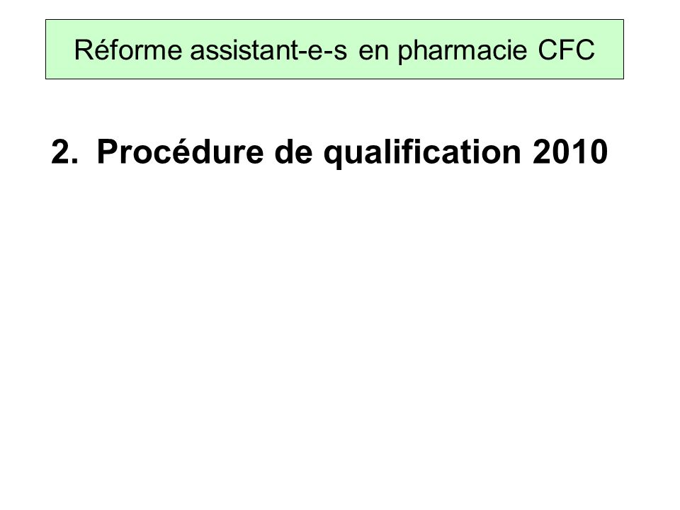 2. Procédure de qualification 2010 Réforme assistant-e-s en pharmacie CFC
