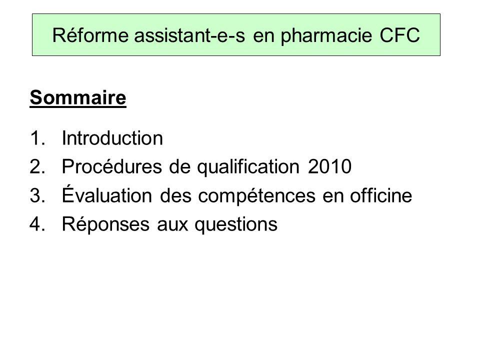Sommaire 1.Introduction 2.Procédures de qualification 2010 3.Évaluation des compétences en officine 4.Réponses aux questions Réforme assistant-e-s en pharmacie CFC