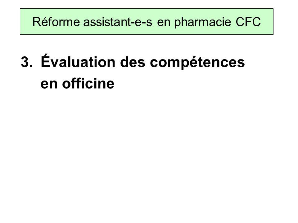 3. Évaluation des compétences en officine Réforme assistant-e-s en pharmacie CFC
