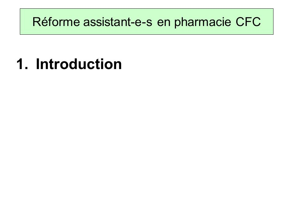 1. Introduction Réforme assistant-e-s en pharmacie CFC