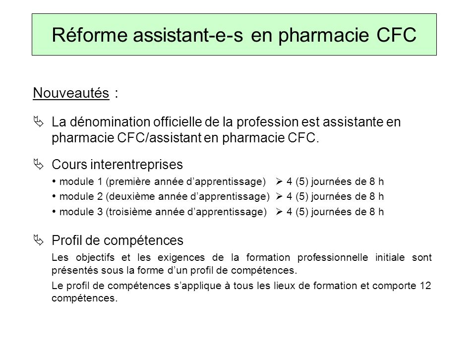 La dénomination officielle de la profession est assistante en pharmacie CFC/assistant en pharmacie CFC.