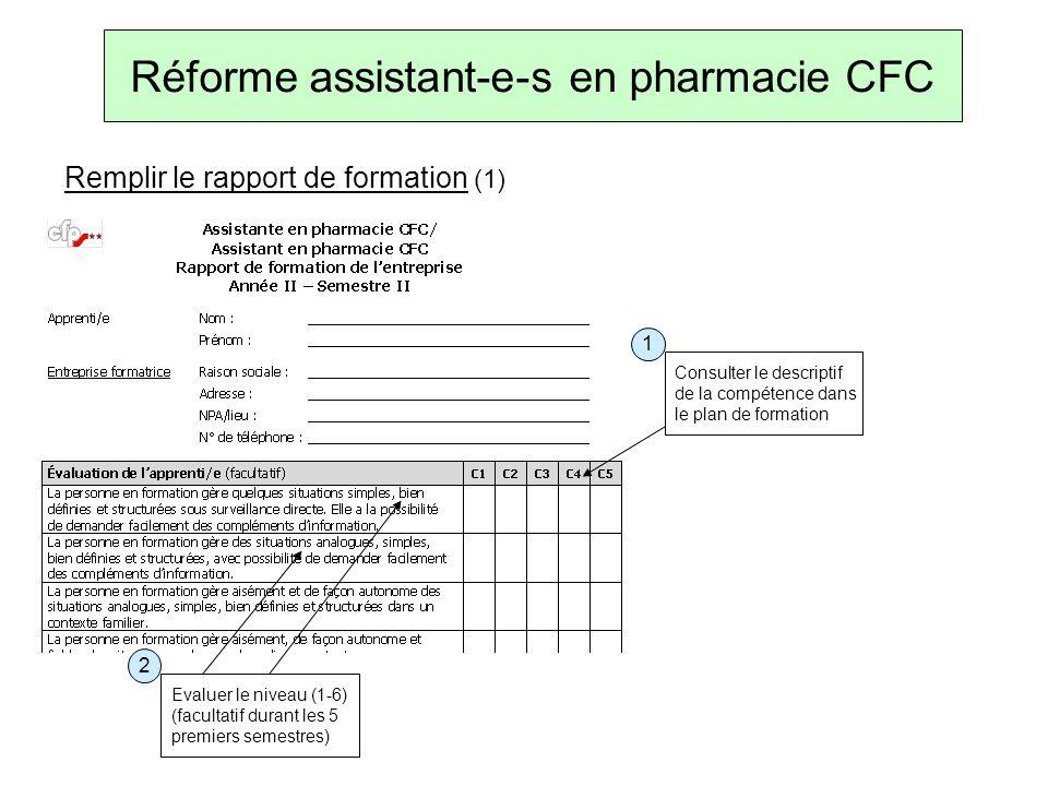 Réforme assistant-e-s en pharmacie CFC Remplir le rapport de formation (1) Consulter le descriptif de la compétence dans le plan de formation 1 2 Evaluer le niveau (1-6) (facultatif durant les 5 premiers semestres)