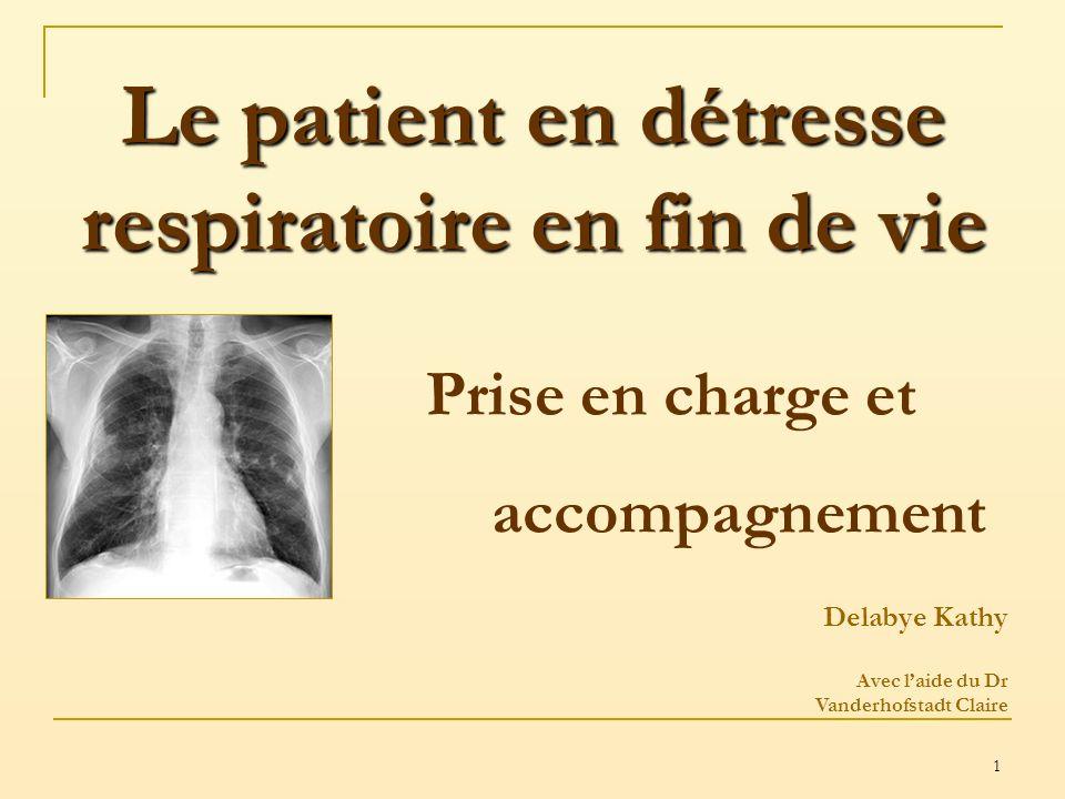 1 Le patient en détresse respiratoire en fin de vie Delabye Kathy Avec laide du Dr Vanderhofstadt Claire Prise en charge et accompagnement