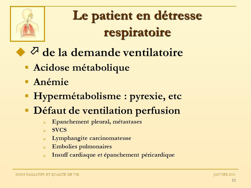 11 de la demande ventilatoire Acidose métabolique Anémie Hypermétabolisme : pyrexie, etc Défaut de ventilation perfusion Epanchement pleural, métastas