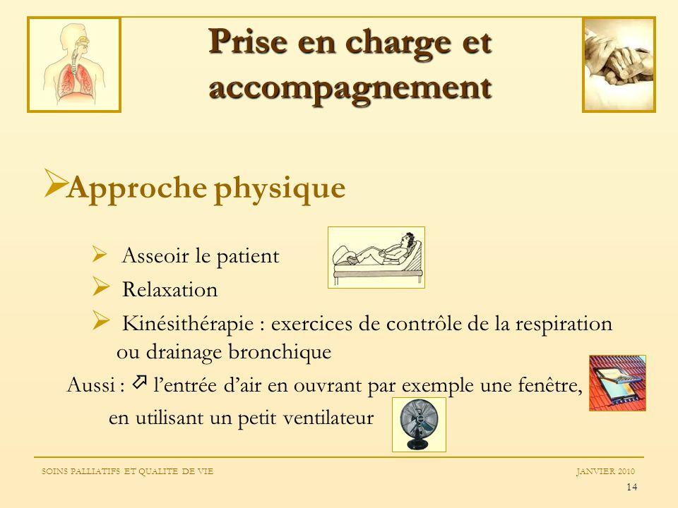 14 Approche physique Asseoir le patient Relaxation Kinésithérapie : exercices de contrôle de la respiration ou drainage bronchique Aussi : lentrée dai