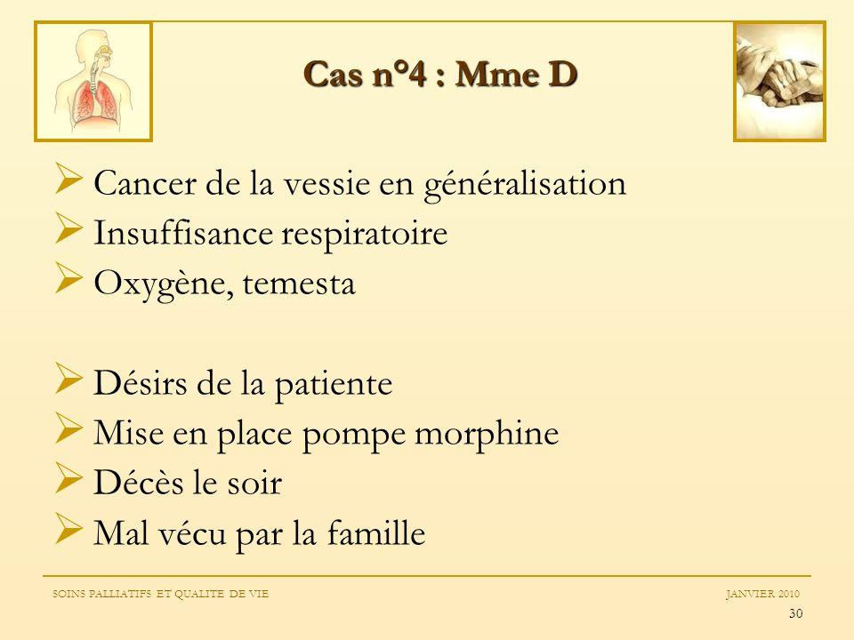 30 Cancer de la vessie en généralisation Insuffisance respiratoire Oxygène, temesta Désirs de la patiente Mise en place pompe morphine Décès le soir M
