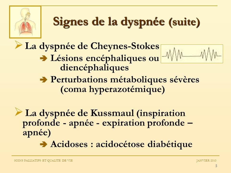 5 La dyspnée de Cheynes-Stokes Lésions encéphaliques ou diencéphaliques Perturbations métaboliques sévères (coma hyperazotémique) La dyspnée de Kussma