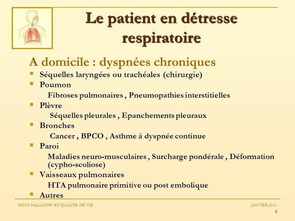 9 A domicile : dyspnées chroniques Séquelles laryngées ou trachéales (chirurgie) Poumon Fibroses pulmonaires, Pneumopathies interstitielles Plèvre Séq