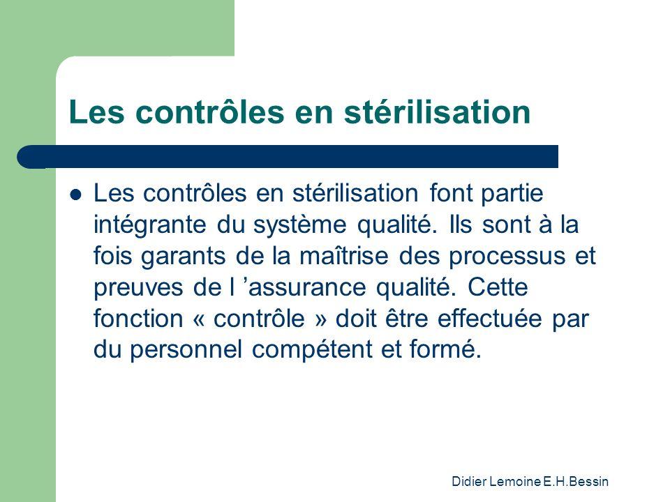 Didier Lemoine E.H.Bessin Les contrôles en stérilisation Les contrôles en stérilisation font partie intégrante du système qualité. Ils sont à la fois