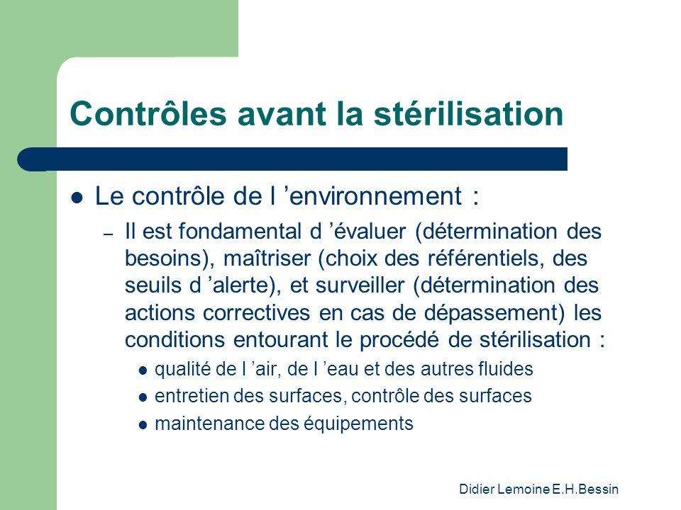 Didier Lemoine E.H.Bessin Contrôles avant la stérilisation Le contrôle de l environnement : – Il est fondamental d évaluer (détermination des besoins)