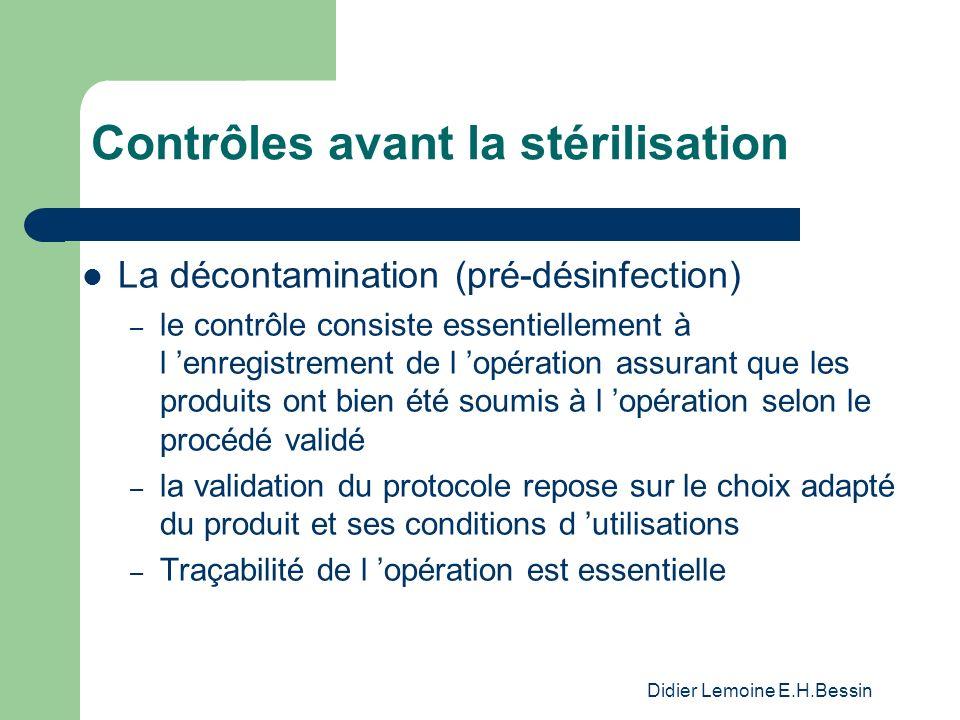Didier Lemoine E.H.Bessin Contrôles avant la stérilisation La décontamination (pré-désinfection) – le contrôle consiste essentiellement à l enregistre