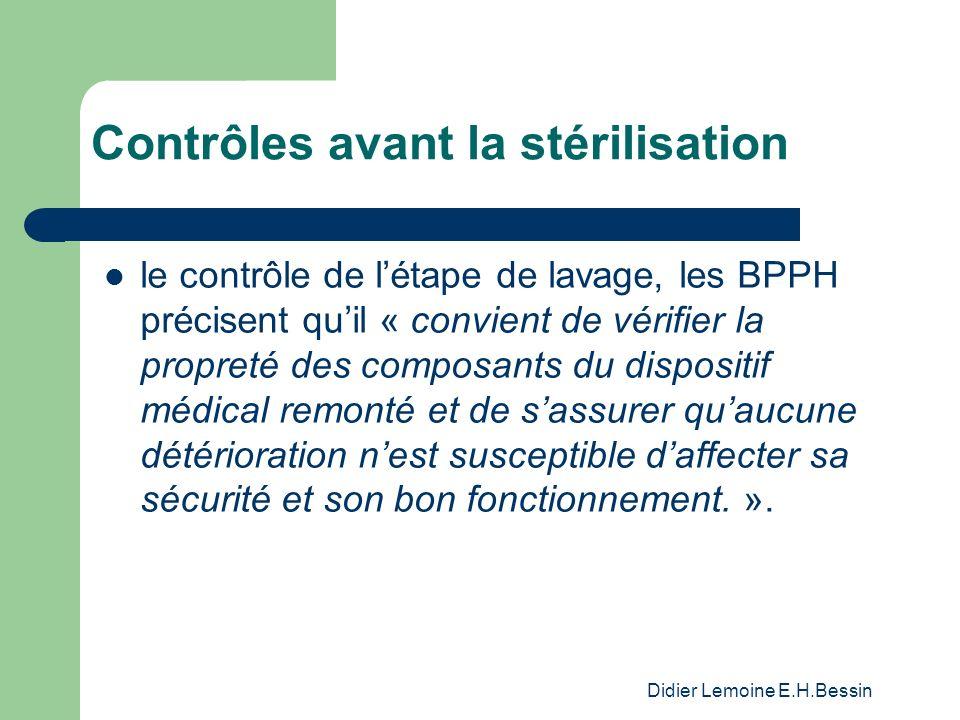 Didier Lemoine E.H.Bessin Contrôles avant la stérilisation le contrôle de létape de lavage, les BPPH précisent quil « convient de vérifier la propreté