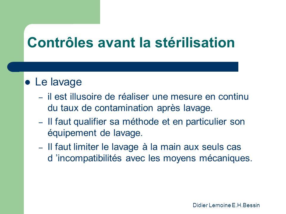 Didier Lemoine E.H.Bessin Contrôles avant la stérilisation Le lavage – il est illusoire de réaliser une mesure en continu du taux de contamination après lavage.