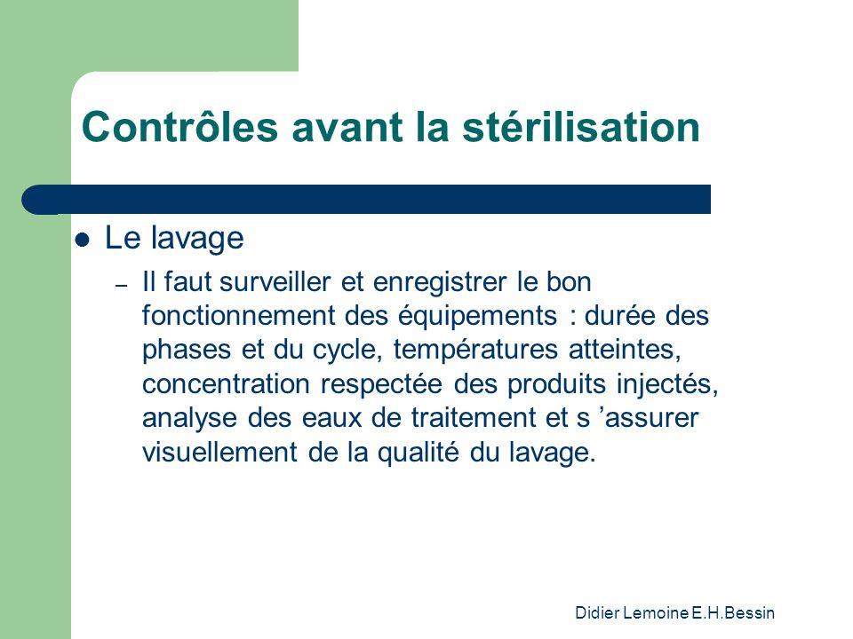 Didier Lemoine E.H.Bessin Contrôles avant la stérilisation Le lavage – Il faut surveiller et enregistrer le bon fonctionnement des équipements : durée