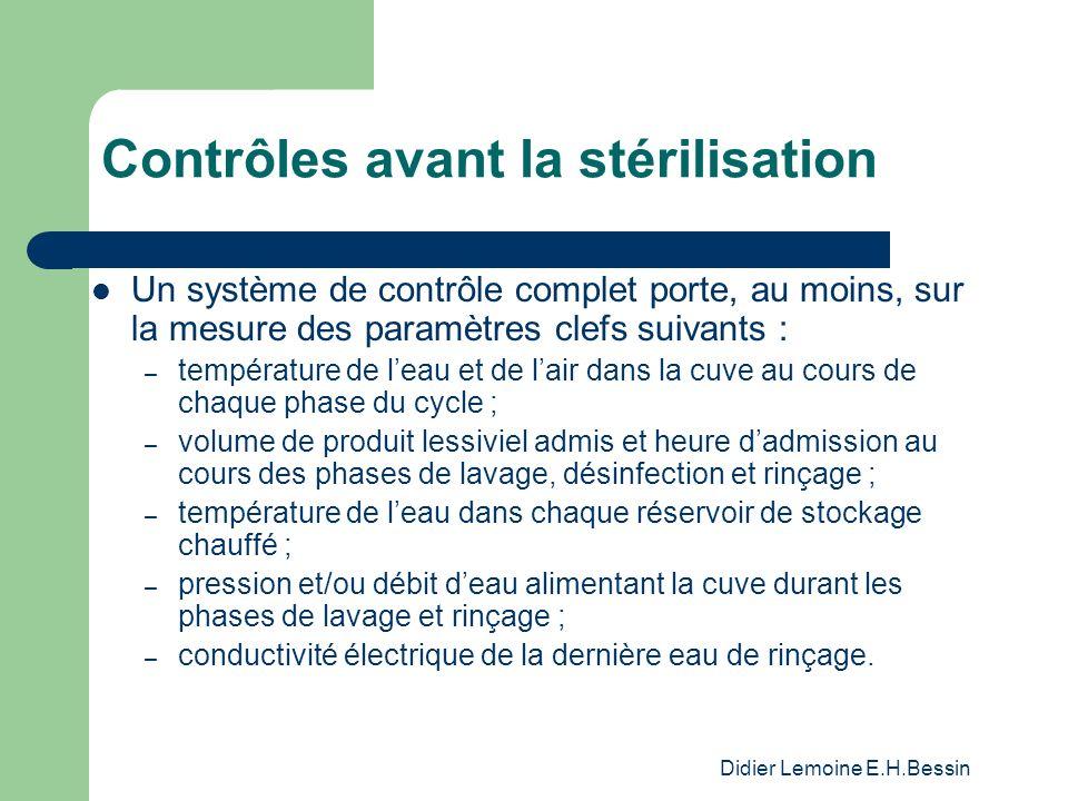 Didier Lemoine E.H.Bessin Contrôles avant la stérilisation Un système de contrôle complet porte, au moins, sur la mesure des paramètres clefs suivants