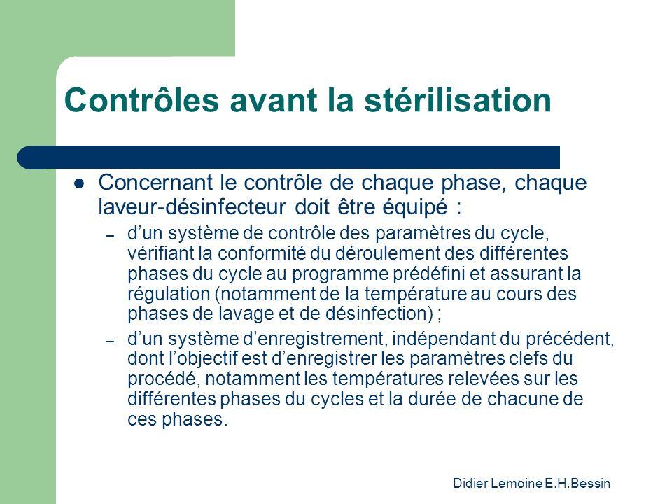 Didier Lemoine E.H.Bessin Contrôles avant la stérilisation Concernant le contrôle de chaque phase, chaque laveur-désinfecteur doit être équipé : – dun