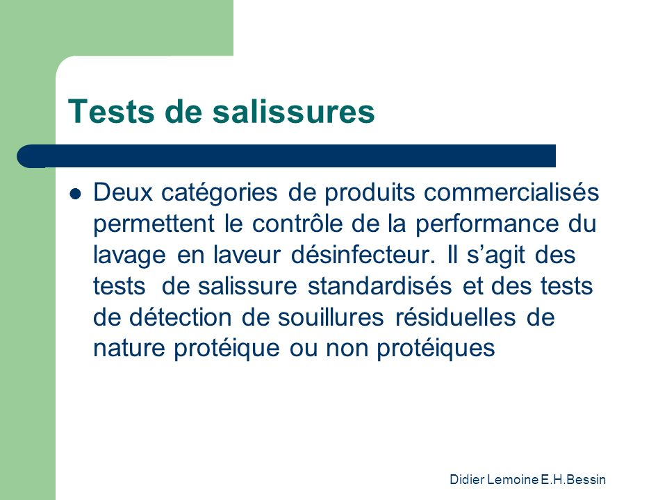 Didier Lemoine E.H.Bessin Tests de salissures Deux catégories de produits commercialisés permettent le contrôle de la performance du lavage en laveur