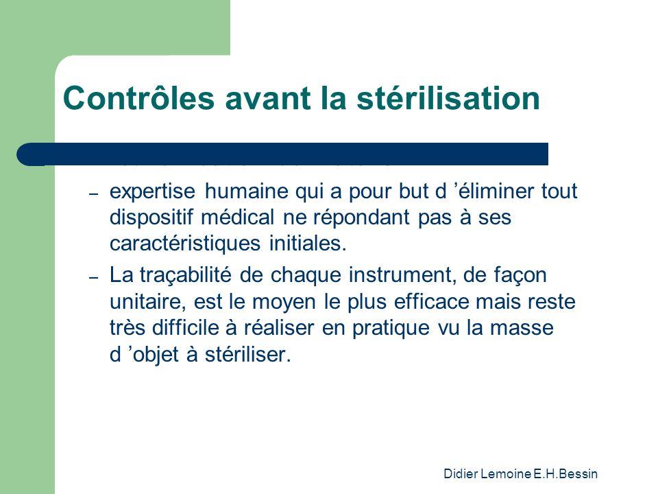 Didier Lemoine E.H.Bessin Contrôles avant la stérilisation Tri et vérification du matériel – expertise humaine qui a pour but d éliminer tout disposit