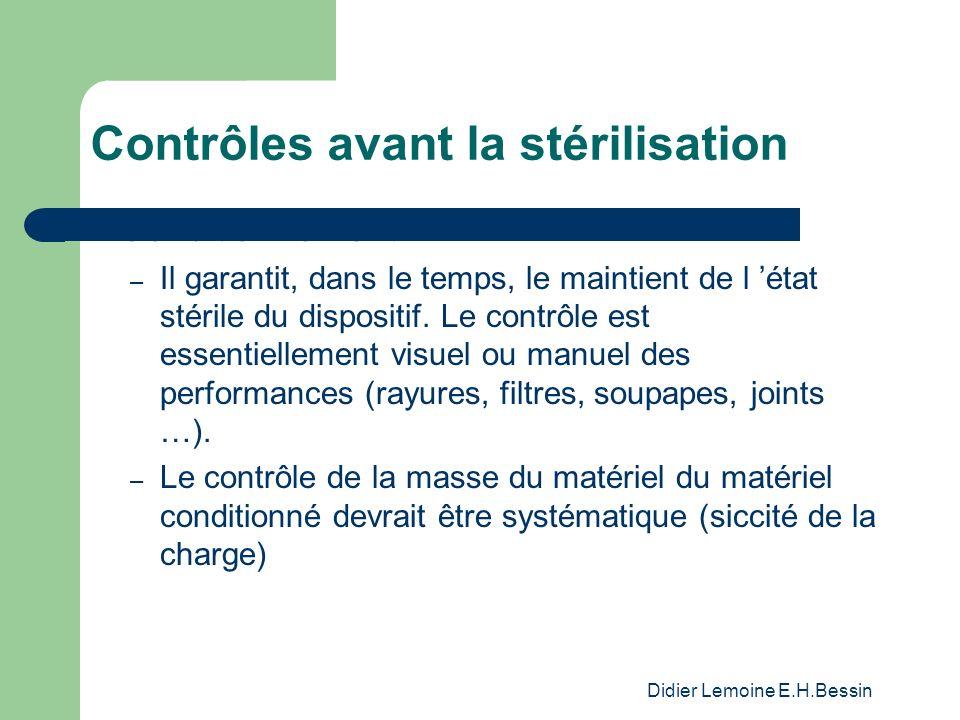 Didier Lemoine E.H.Bessin Contrôles avant la stérilisation Conditionnement – Il garantit, dans le temps, le maintient de l état stérile du dispositif.