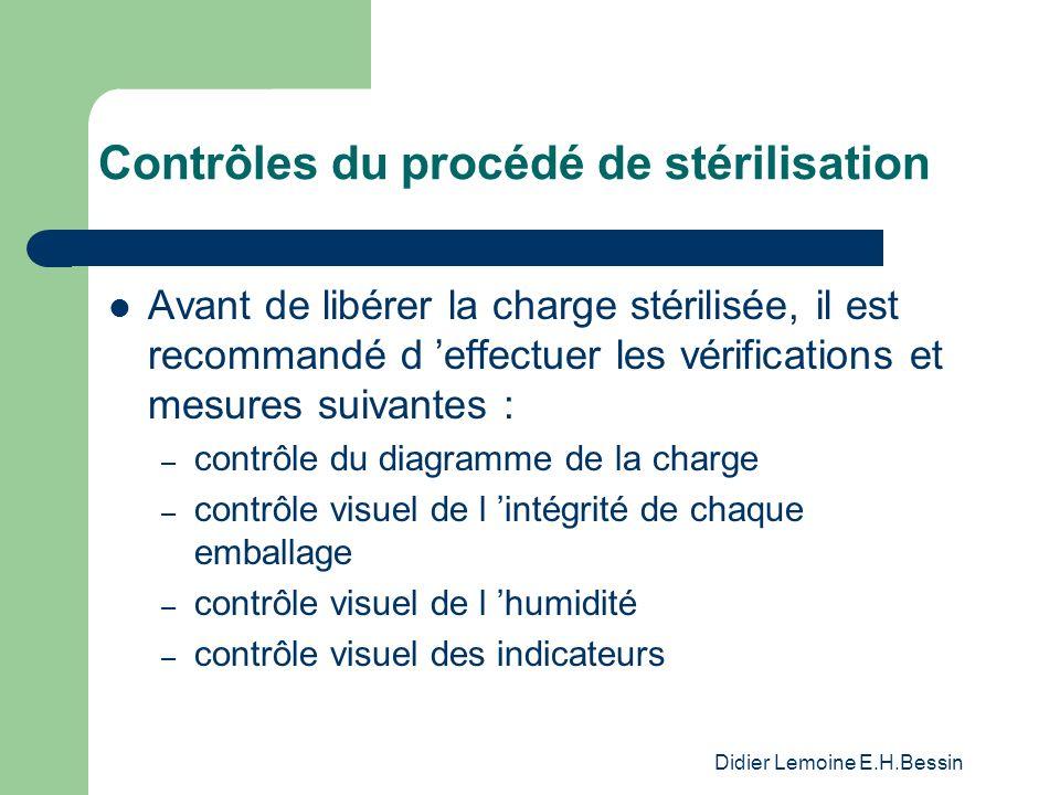 Didier Lemoine E.H.Bessin Contrôles du procédé de stérilisation Avant de libérer la charge stérilisée, il est recommandé d effectuer les vérifications