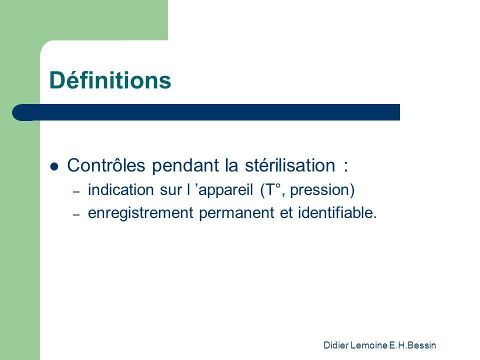 Didier Lemoine E.H.Bessin Définitions Contrôles après la stérilisation : – indicateurs de passage/sachets – vérification des paramètres de stérilisation : libération paramétrique (diagramme, intégrateurs) – indicateurs biologiques