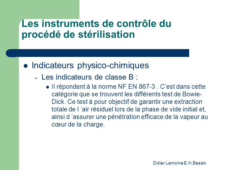 Didier Lemoine E.H.Bessin Les instruments de contrôle du procédé de stérilisation Indicateurs physico-chimiques – Les indicateurs de classe B : Il rép