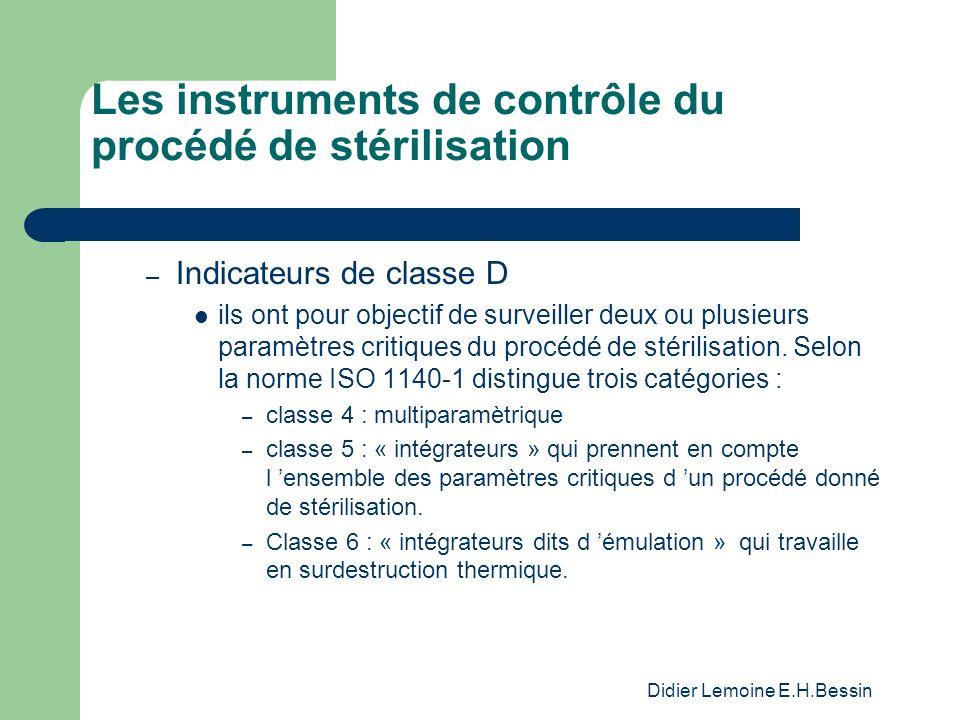 Didier Lemoine E.H.Bessin Les instruments de contrôle du procédé de stérilisation – Indicateurs de classe D ils ont pour objectif de surveiller deux o