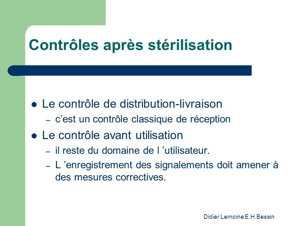 Didier Lemoine E.H.Bessin Contrôles après stérilisation Le contrôle de distribution-livraison – cest un contrôle classique de réception Le contrôle avant utilisation – il reste du domaine de l utilisateur.