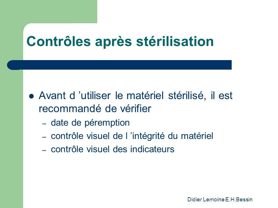 Didier Lemoine E.H.Bessin Contrôles après stérilisation Avant d utiliser le matériel stérilisé, il est recommandé de vérifier – date de péremption – contrôle visuel de l intégrité du matériel – contrôle visuel des indicateurs