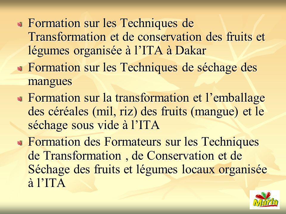 Formation sur les Techniques de Transformation et de conservation des fruits et légumes organisée à lITA à Dakar Formation sur les Techniques de séchage des mangues Formation sur la transformation et lemballage des céréales (mil, riz) des fruits (mangue) et le séchage sous vide à lITA Formation des Formateurs sur les Techniques de Transformation, de Conservation et de Séchage des fruits et légumes locaux organisée à lITA