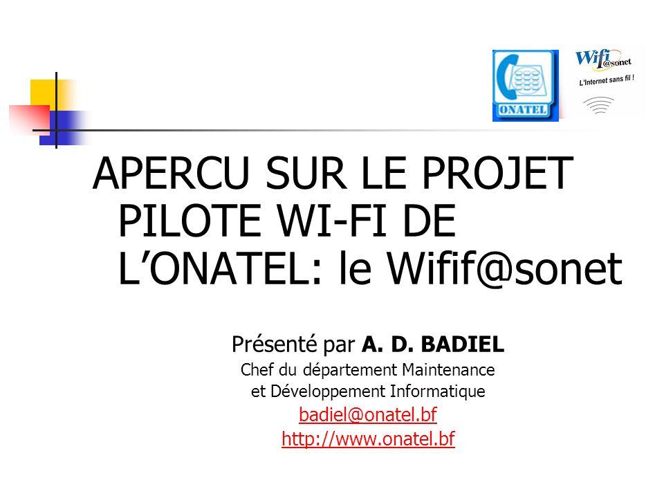 APERCU SUR LE PROJET PILOTE WI-FI DE LONATEL: le Wifif@sonet Présenté par A. D. BADIEL Chef du département Maintenance et Développement Informatique b