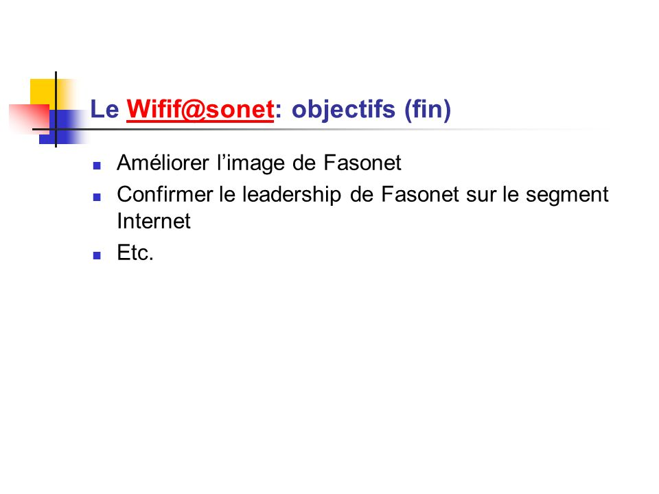 Le Wifif@sonet: objectifs (fin)Wifif@sonet Améliorer limage de Fasonet Confirmer le leadership de Fasonet sur le segment Internet Etc.