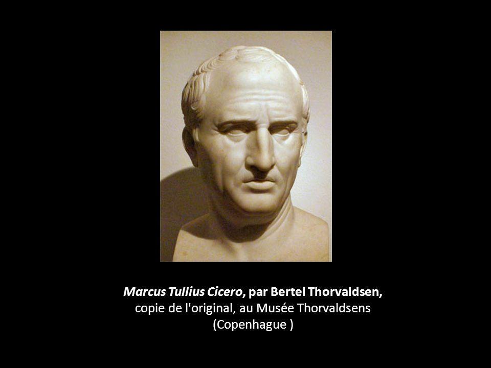 Marcus Tullius Cicero, par Bertel Thorvaldsen, copie de l'original, au Musée Thorvaldsens (Copenhague )