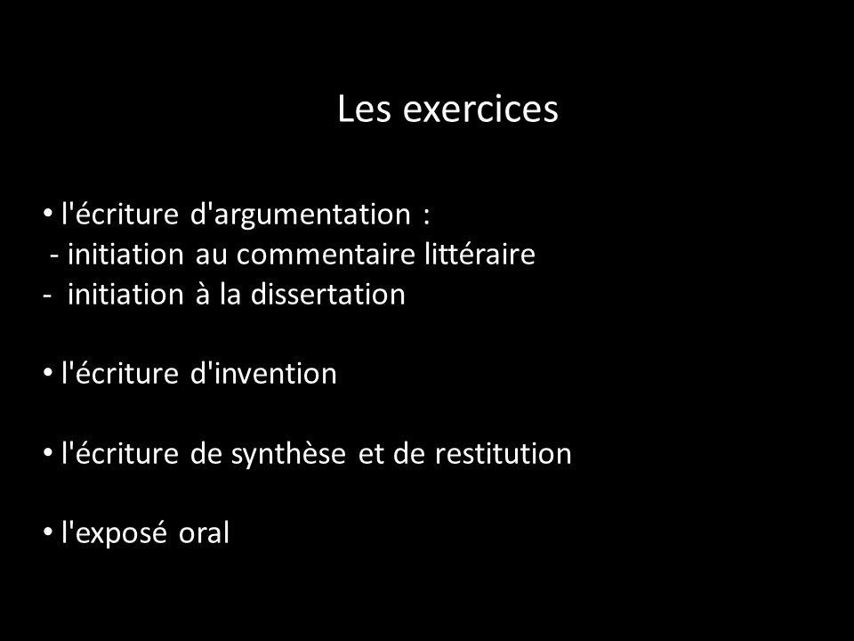 Les exercices l'écriture d'argumentation : - initiation au commentaire littéraire - initiation à la dissertation l'écriture d'invention l'écriture de