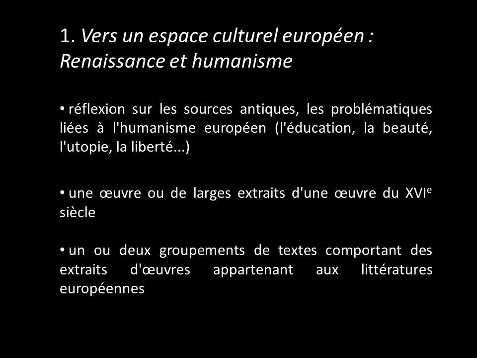 1. Vers un espace culturel européen : Renaissance et humanisme réflexion sur les sources antiques, les problématiques liées à l'humanisme européen (l'