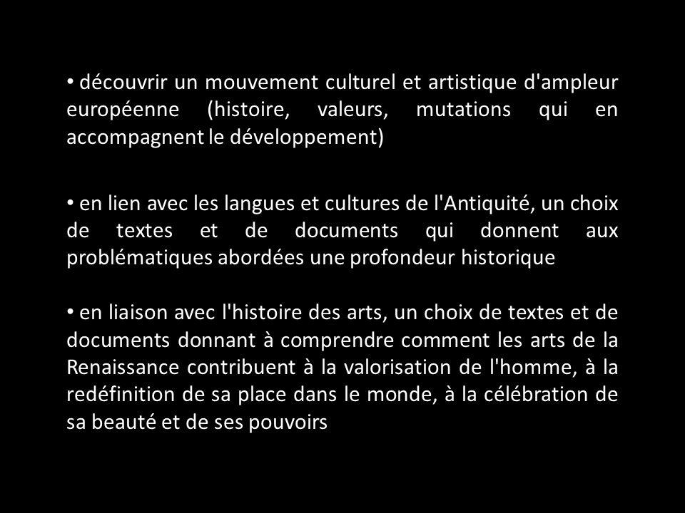 découvrir un mouvement culturel et artistique d'ampleur européenne (histoire, valeurs, mutations qui en accompagnent le développement) en lien avec le